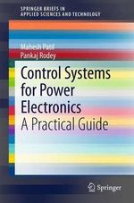 Control Systems for Power Electronics : A Practical Guide - Mahesh Patil