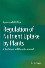 Regulation of Nutrient Uptake by Plants : A Biochemical and Molecular Approach - Gyanendra Nath Mitra