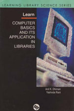 Learn Computer Basics and Its Application in Libraries : Learning Library Science Series - Anil Kumar Dhiman