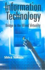 Information Technology : Bridge to the Wired Virtuality - Shiva Sukula