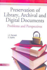 Preservation of Library Archival & Digital Documents : Problems & Perspectives - L. S. Ramaiah