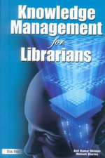Knowledge Management for Librarians : Stimulating Ideas for Literacy-Rich Primary Classr... - Anil Kumar Dhiman