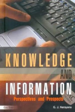 Knowledge & Information : Perspectives & Prospects - G. J. Narayana