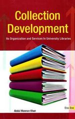 Collection Development : Its Organization & Services in University Libraries - Abdul Mannan Khan
