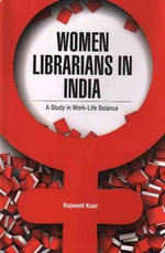 Women Librarians in India : A Study in Work -- Life Balance - Rajwant Kaur