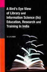 Bird's Eye View of Library & Information Science (Lis) Education, Research & Training in India - A. A. N. Raju