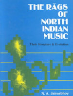 The Rags of North Indian Music : Their Structure and Evolution - N. A. Jairazbhoy