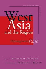 West Asia and the Region : Defining India's Role