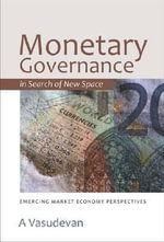 Monetary Governance in Search of New Space : Emerging Market Economy Perspectives - A Vasudevan