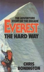 Everest the Hard Way - Sir Chris Bonington