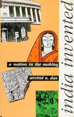 India Invented : A Nation in the Making - Arvind N. Das