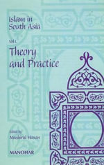 Islam in South Asia : Volume I: Theory & Practice - Mushirul Hasan