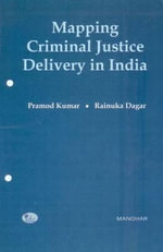 Mapping Criminal Justice Delivery in India : Towards Development of an Index - Pramod Kumar