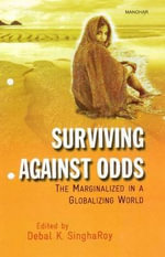Surviving Against Odds : The Marginalized in a Globalizing World - Debal K. SinghaRoy