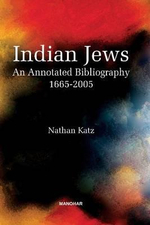 Indian Jews : An Annotated Bibliography (1665-2005) - Nathan Katz