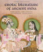 Erotic Literature of Ancient India : Kama Sutra. Koka Shastra. Gita Govindam. Ananga Ranga. - Sandhya Mulchandani