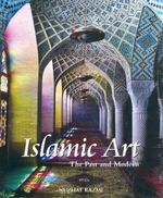 Islamic Art : The Past and Modern - Nuzhat Kazmi