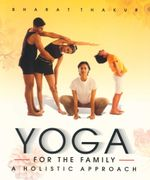 Yoga for the Family : A Holistic Approach - Bharat Thakur