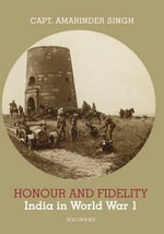 Honour and Fidelity : India in World War I - Amarinder Singh