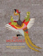 The Mughals: Life, Art and Culture : Mughal Manuscripts and Paintings in the British Library - J. P. Losty