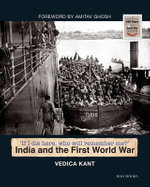 India and the First World War : If I Die Here, Who Will Remember Me? - Vedica Kant
