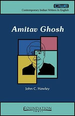 Amitav Ghosh : Contemporary Indian Writers in English - John C. Hawley