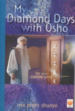 My Diamond Days with Osho : The New Diamond Sutra - Ma Prem Shunyo