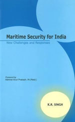 Maritime Security for India : New Challenges & Responses - K. R. Singh
