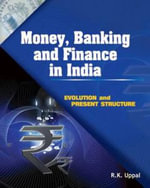 Money, Banking & Finance in India : Evolution & Present Structure - R. K. Uppal