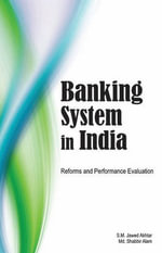 Banking System in India : Reforms & Performance Evaluation - S. M. Jawed Akhtar
