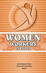 Women Workers in India : The Way Forward for Social Safety Nets in the Midd... - R. P. Yadav
