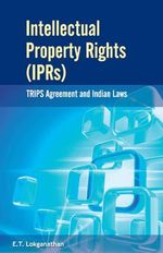 Intellectual Property Rights (IPRs) : TRIPS Agreement & Indian Laws - E. T. Lokganathan