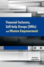 Financial Inclusion, Self-Help Groups (SHGs) & Women Empowerment : Collected Writings on High Frequency Trading & Sto...