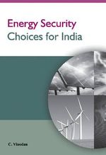 Energy Security Choices for India - C. Vinodan