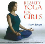 Beauty Yoga for Girls : Figure Correction, Memory and Concentration, PMS - Seema Sondhi