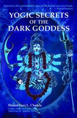 Yogic Secrets of the Dark Goddess - Shambhavi L. Chopra