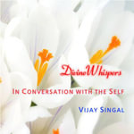 Divine Whispers : In Conversation With The Self - Vijay Singal