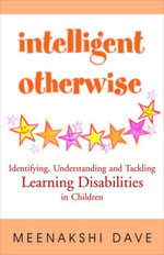 Intelligent Otherwise : Identifying, Understanding And Tackling Learning Disabilities In Children - Meenakshi Dave