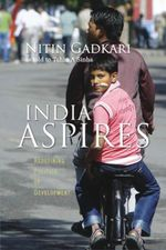 India Aspires : Redefining Politics of Development - Nitin Gadkari