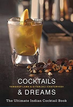 Cocktails & Dreams : The Ultimate Indian Cocktail Book - Yangdup Lama