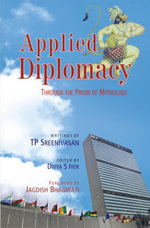 Applied Diplomacy : Through the Prism of Mythology - T.P. Sreenivasan