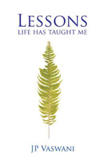 Lessons Life Has Taught Me - J.P. Vaswani