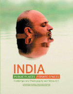India Public Places, Private Spaces : Contemporary Photography and Video Art