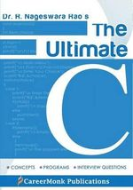The Ultimate C : Concepts, Programs and Interview Questions - Nageswara Rao R