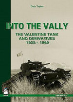Into the Vally : The Valentine Tank and Derivatives 1938-1960 - Dick Taylor