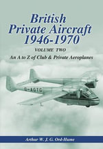 British Private Aircraft 1946-70 : An A to Z of Club and Private Aeroplanes Volume 2 - Arthur W. J. G. Ord-Hume