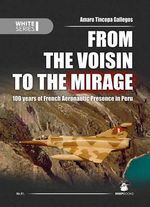 From the Voisin to the Mirage : 100 Years of French Aeronautic Presence in Peru - Amaru Tincopa Gallegos