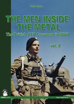 Men Inside the Metal: Volume 2 : The British AFV Crewman in WW2 - Dick Taylor