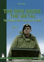 The Men Inside the Metal : The British AFV Crewman in WW2 - Dick Taylor