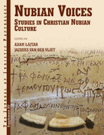 Nubian Voices : Studies in Nubian Christian Civilization - Adam Lajtar